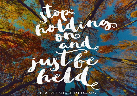 Just Be Held by Casting Crowns