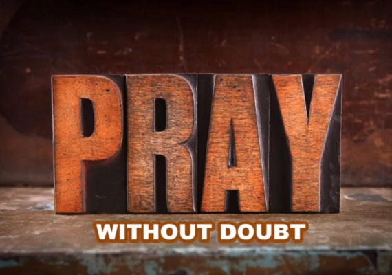 Pray Without Doubt, That's What It's All About