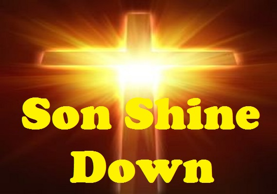 Your Son Shines Down On Me